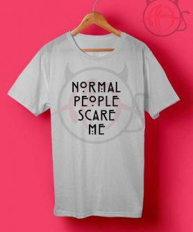 Normal People Scare Me Quote T shirt