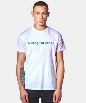 A Song For Jane T Shirt