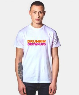 Drunkin Grownups T Shirt