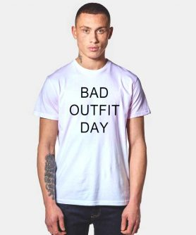 Bad Outfit Day T Shirt