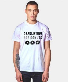 Deadlifting For Donuts T Shirt