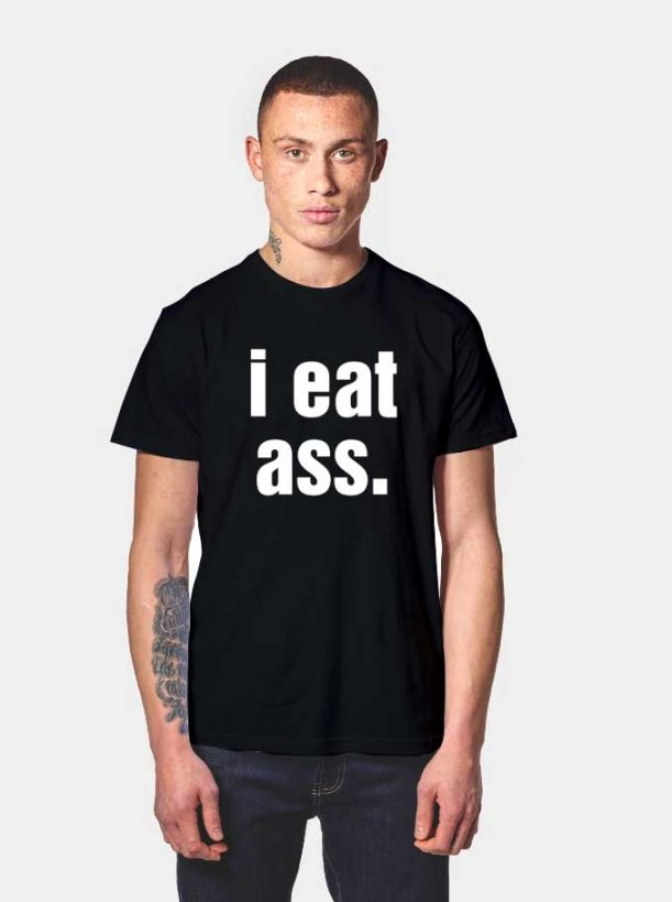 I Eat Ass Quote 611x819 I Eat Ass Quote T Shirt