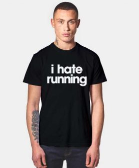 I Hate Running Quote T Shirt