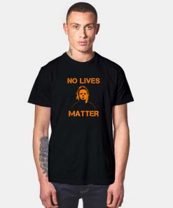 No Lives Matter T Shirt