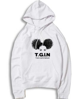 Tgin Thank God I'm Natural Quotes Hoodie